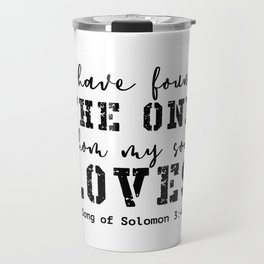 I have found the one whom my soul loves Travel Mug