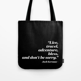 Live, travel, adventure, bless, and don't be sorry. Tote Bag