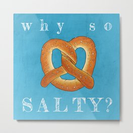 Why So Salty? Metal Print