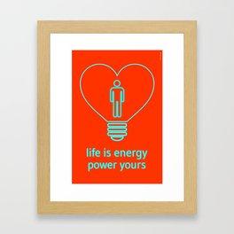 Life is energy, power yours! Framed Art Print