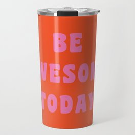 Be Awesome Today in Orange and Pink Travel Mug