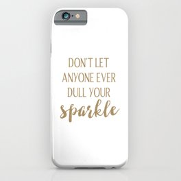 Don't Let Anyone Ever Dull Your Sparkle iPhone Case