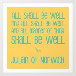 All Shall Be Well - Julian of Norwich Inspirational Optimistic Typography in Turquoise and Yellow Art Print