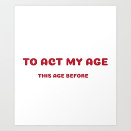 I Was Never So Old Birthday Present Art Print