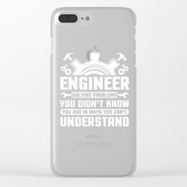 Engineering Career Engineer Solving Problems In Ways You Wouldn't Understand Clear iPhone Case