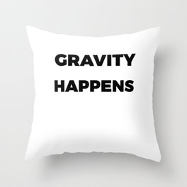 Funny & Awesome Gravity Tshirt Design Gravity Happens Throw Pillow