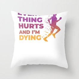 Every thing Hurts and I'm Dying Running Throw Pillow