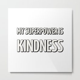 My superpower is kindness Metal Print