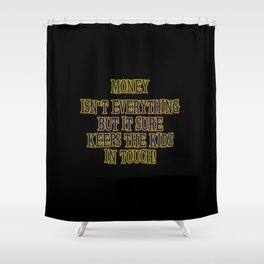 "Funny One-Liner ""Money Isn't Everything"" Joke Shower Curtain"