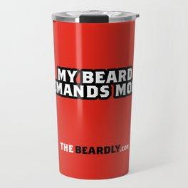 MY BEARD DEMANDS MORE. Travel Mug