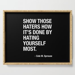 Haters Gonna Hate. But You Are Your Own Number One Hater - Cole Sprouse Tweet About Haters Serving Tray