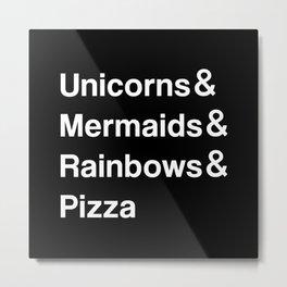 Unicorns & Mermaids & Rainbows & Pizza Metal Print