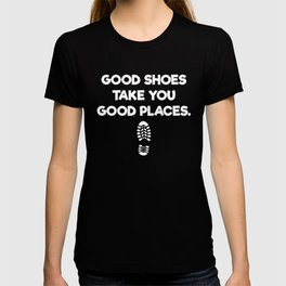 Good Shoes Take You Good Places Adventure T-shirt