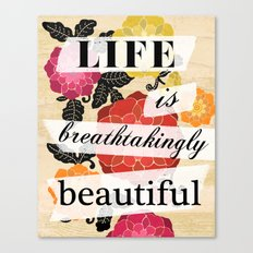 Life is Breathtakingly Beautiful Canvas Print