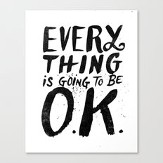EVERY THING IS GOING TO BE O.K. Canvas Print