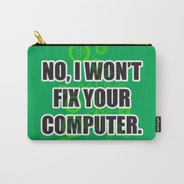 No Fixing Computers Carry-All Pouch