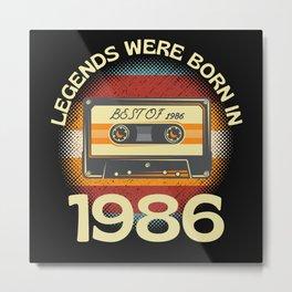 Legends Were Born In 1986 Metal Print