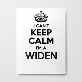 I cant keep calm I am a WIDEN Metal Print