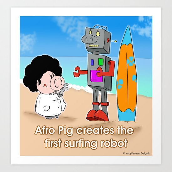 Oinkbot, the world's first surfing robot Art Print