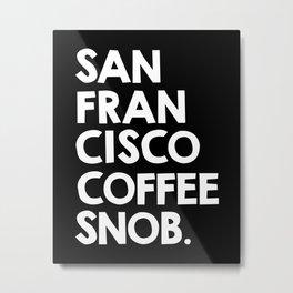 San Francisco Coffee Snob / black Metal Print