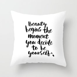 Beauty Begins the Moment You Decide to Be Yourself black and white typography poster home wall decor Throw Pillow