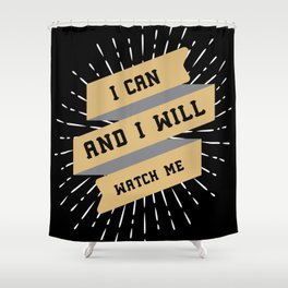 I Can and I Will / motivational quote Shower Curtain