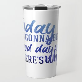 Today's gonna be a good day Travel Mug