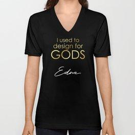 I used to design for GODS! (Edna) Unisex V-Neck