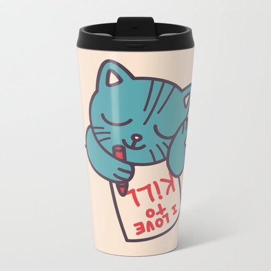 I Love To Kill Cat Metal Travel Mug
