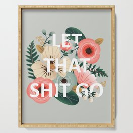 LET THAT SHIT GO - Sweary Floral Serving Tray