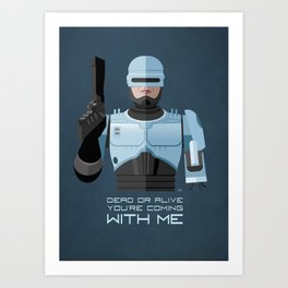 Dead or alive, you're coming with me (RoboCop) Art Print