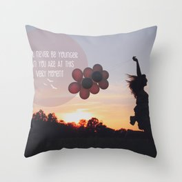you will never be younger.. Throw Pillow