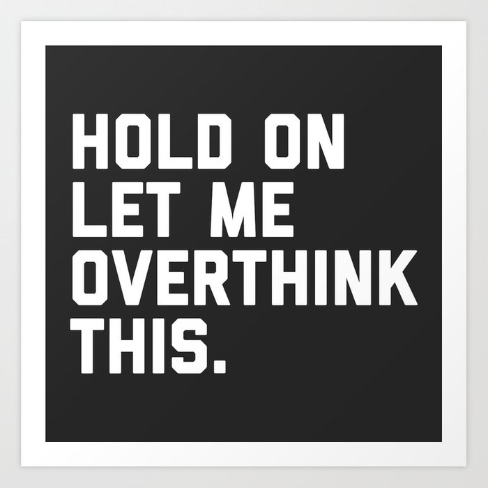 Overthink This Funny Quote Art Print