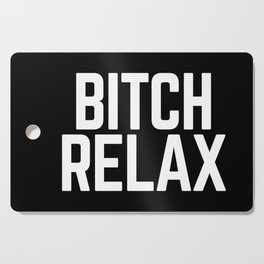 Bitch Relax Funny Quote Cutting Board