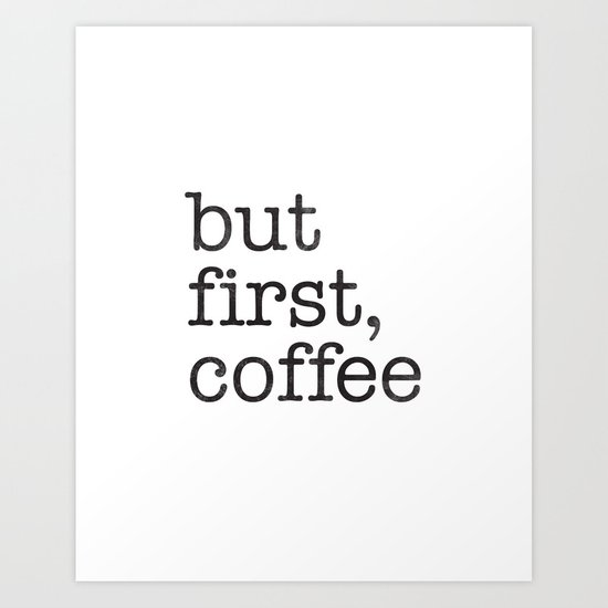 Free Printable Coffee Quotes: But First, Coffee Art Print By Amalia Lopez
