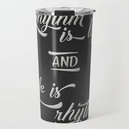 Rhythm is Life Travel Mug