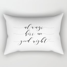 Love Quote Always kiss me goodnight Anniversary Gift For Him For Her Wall Quote Quote Print Art Rectangular Pillow