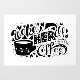 Wake Her Up With Coffee (black and white) Art Print
