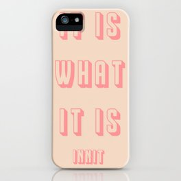 It Is What It Is Innit Love Island British Slang iPhone Case