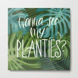 Wanna See My Planties? Metal Print