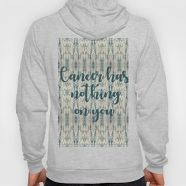 Cancer Has Nothing on You Green Hoody