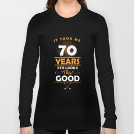 It Took Me 70 Years To Look This Good 70th Birthday Long Sleeve T-shirt