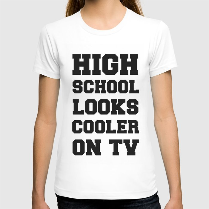 High School Looks Cooler On TV - Typography - Hipster T-shirt