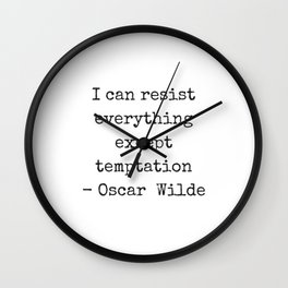 Oscar Wilde Quote  - black and white typewriter font - I can resist everything except temptation Wall Clock