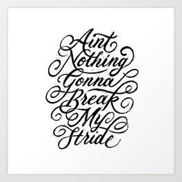 Ain't Nothing Gonna Break My Stride Art Print