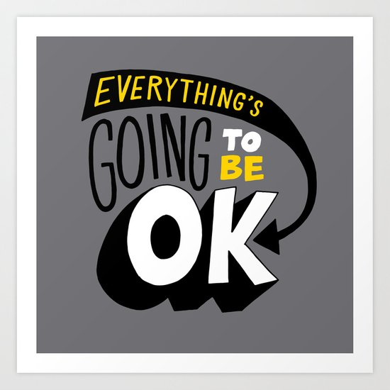 Everything's going to be OK. Art Print
