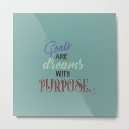 Goals are dreams with purpose Metal Print