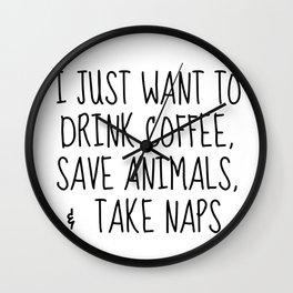 drink coffee, save animals, take naps Wall Clock