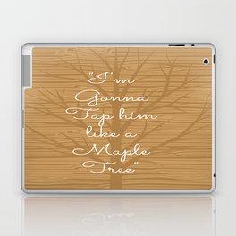 Tap Him Like a Maple Tree Jess Quote Laptop & iPad Skin