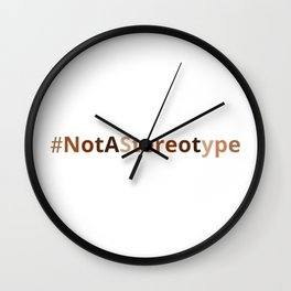 #NotAStereotype Wall Clock